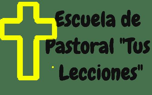 """Escuela de Pastoral """"Tus Lecciones"""""""